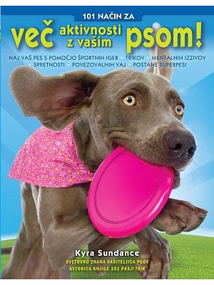 knjiga 101 način za več aktivnosti z vašim psom kyra sundance